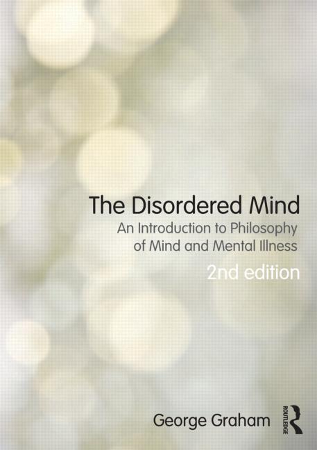 The Disordered Mind An Introduction to Philosophy of Mind and Mental Illness book cover