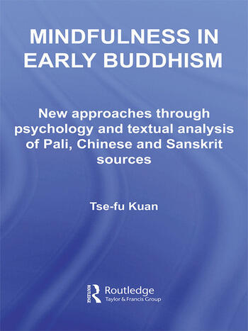 Mindfulness in Early Buddhism New Approaches through Psychology and Textual Analysis of Pali, Chinese and Sanskrit Sources book cover