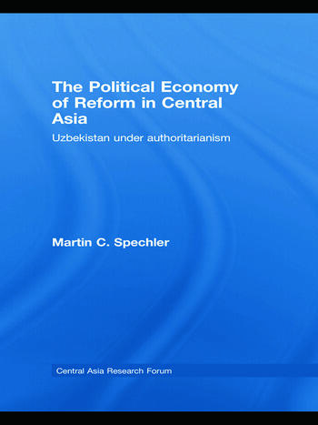 The Political Economy of Reform in Central Asia Uzbekistan under Authoritarianism book cover