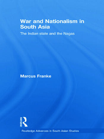 War and Nationalism in South Asia The Indian State and the Nagas book cover