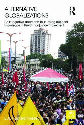 Alternative Globalizations An Integrative Approach to Studying Dissident Knowledge in the Global Justice Movement book cover