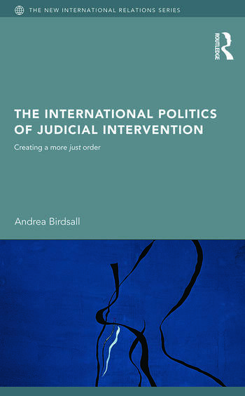 The International Politics of Judicial Intervention Creating a More Just Order book cover