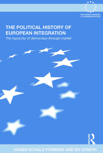 The Political History of European Integration The Hypocrisy of Democracy-Through-Market book cover