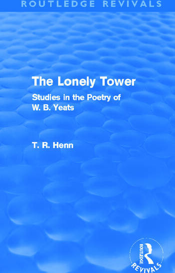 The Lonely Tower (Routledge Revivals) Studies in the Poetry of W. B. Yeats book cover