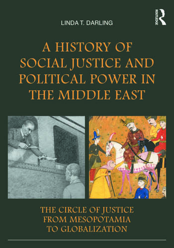 A History of Social Justice and Political Power in the Middle East The Circle of Justice From Mesopotamia to Globalization book cover