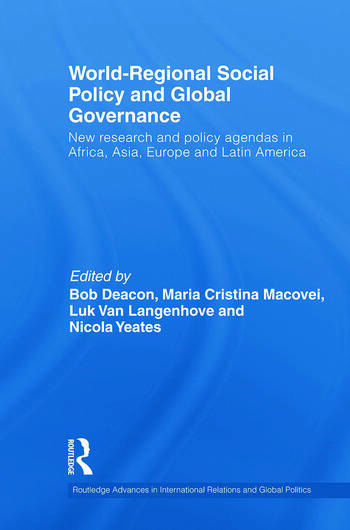 World-Regional Social Policy and Global Governance New Research and Policy Agendas in Africa, Asia, Europe and Latin America book cover