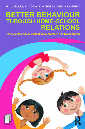 Better Behaviour through Home-School Relations Using values-based education to promote positive learning book cover