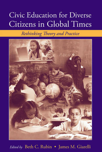 Civic Education for Diverse Citizens in Global Times Rethinking Theory and Practice book cover