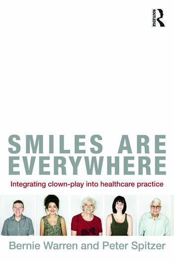 Smiles Are Everywhere Integrating Clown-Play into healthcare practice book cover