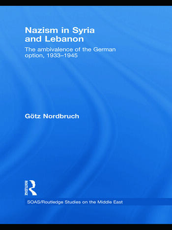 Nazism in Syria and Lebanon The Ambivalence of the German Option, 1933–1945 book cover