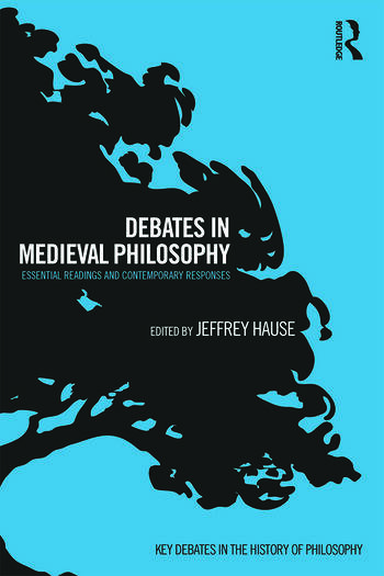 Debates in Medieval Philosophy Essential Readings and Contemporary Responses book cover