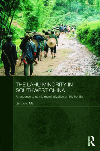 The Lahu Minority in Southwest China A Response to Ethnic Marginalization on the Frontier book cover