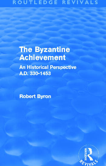 The Byzantine Achievement (Routledge Revivals) An Historical Perspective, A.D. 330-1453 book cover