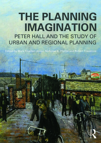 The Planning Imagination Peter Hall and the Study of Urban and Regional Planning book cover