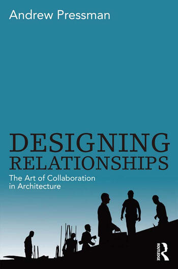 Designing Relationships: The Art of Collaboration in Architecture book cover