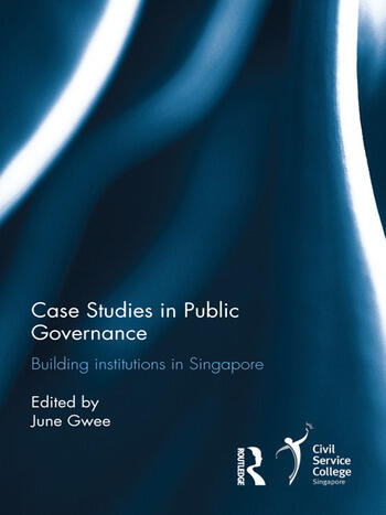 Case Studies in Public Governance Building Institutions in Singapore book cover