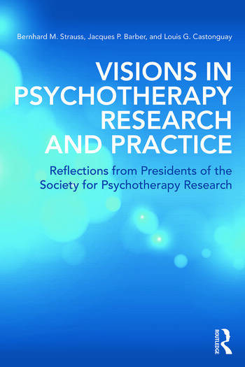Visions in Psychotherapy Research and Practice Reflections from Presidents of the Society for Psychotherapy Research book cover