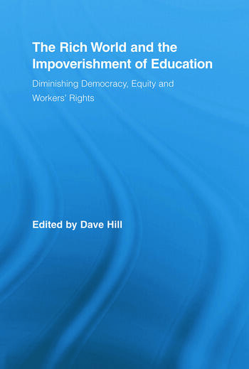 The Rich World and the Impoverishment of Education Diminishing Democracy, Equity and Workers' Rights book cover