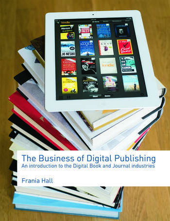 The Business of Digital Publishing An Introduction to the Digital Book and Journal Industries book cover