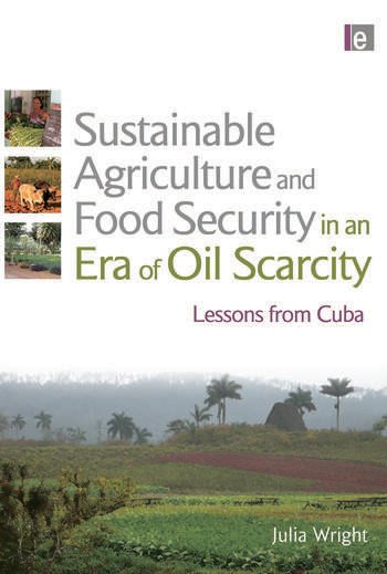 Sustainable Agriculture and Food Security in an Era of Oil Scarcity Lessons from Cuba book cover
