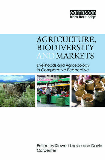 Agriculture, Biodiversity and Markets Livelihoods and Agroecology in Comparative Perspective book cover