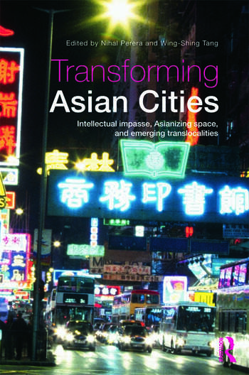 Transforming Asian Cities Intellectual impasse, Asianizing space, and emerging translocalities book cover