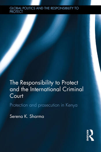 The Responsibility to Protect and the International Criminal Court Protection and Prosecution in Kenya book cover