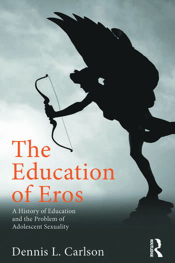 The Education of Eros A History of Education and the Problem of Adolescent Sexuality book cover