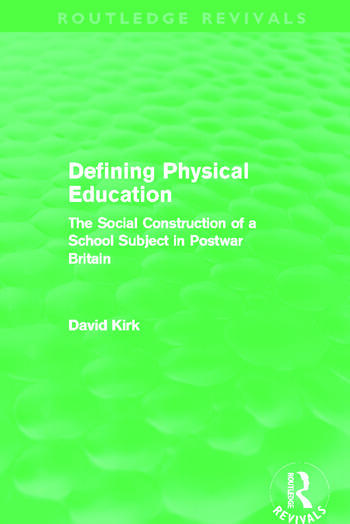 Defining Physical Education (Routledge Revivals) The Social Construction of a School Subject in Postwar Britain book cover