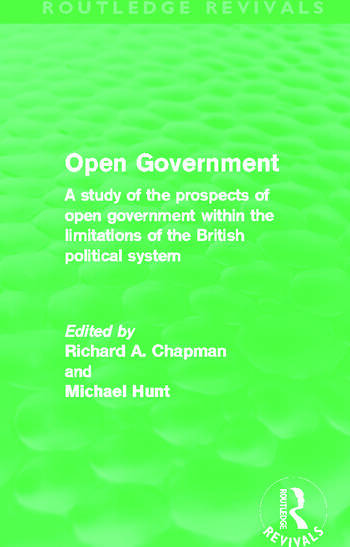 Open Government (Routledge Revivals) A Study of the Prospects of Open Government Within the Limitations of the British Political System book cover