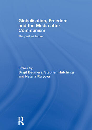 Globalisation, Freedom and the Media after Communism The Past as Future book cover