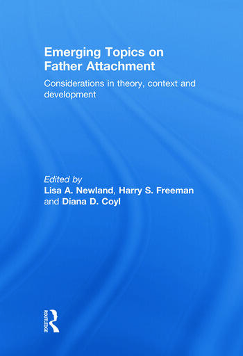 Emerging Topics on Father Attachment Considerations in Theory, Context and Development book cover
