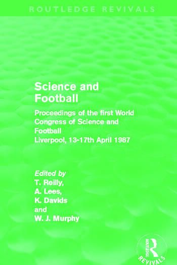 Science and Football (Routledge Revivals) Proceedings of the first World Congress of Science and Football Liverpool, 13-17th April 1987 book cover