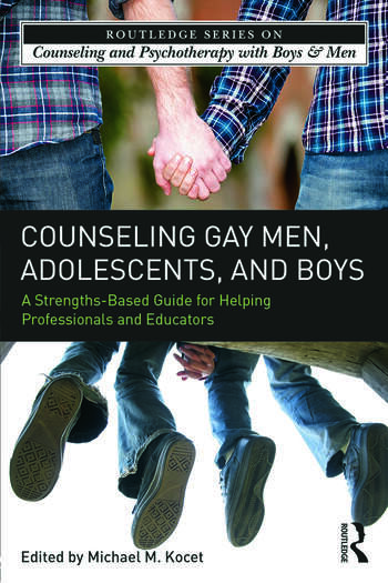 Counseling Gay Men, Adolescents, and Boys A Strengths-Based Guide for Helping Professionals and Educators book cover