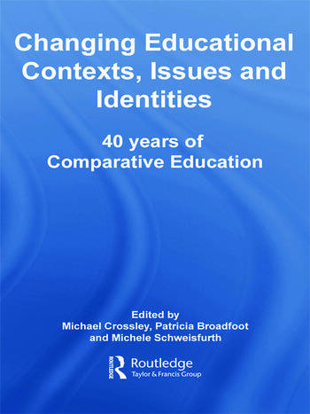 Changing Educational Contexts, Issues and Identities 40 Years of Comparative Education book cover
