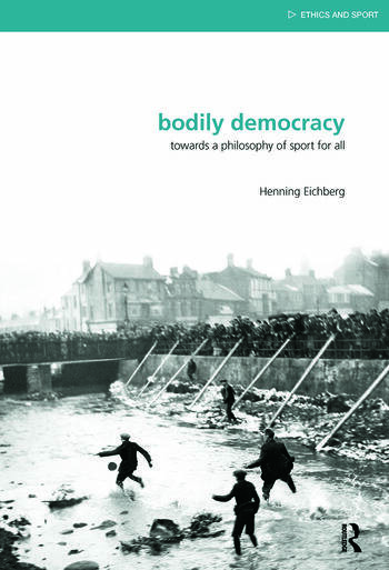 Bodily Democracy Towards a Philosophy of Sport for All book cover