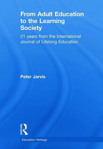 From Adult Education to the Learning Society 21 Years of the International Journal of Lifelong Education book cover