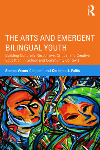 The Arts and Emergent Bilingual Youth Building Culturally Responsive, Critical and Creative Education in School and Community Contexts book cover