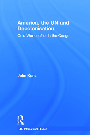 America, the UN and Decolonisation Cold War Conflict in the Congo book cover