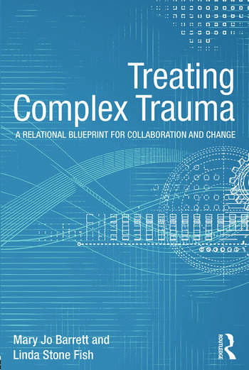 Treating Complex Trauma A Relational Blueprint for Collaboration and Change book cover