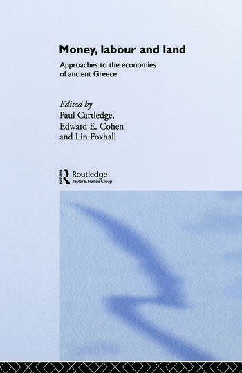 Money, Labour and Land Approaches to the economics of ancient Greece book cover