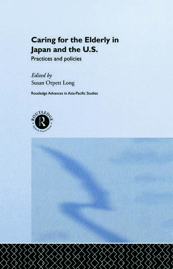 Caring for the Elderly in Japan and the US Practices and Policies book cover
