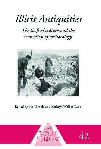 Illicit Antiquities The Theft of Culture and the Extinction of Archaeology book cover