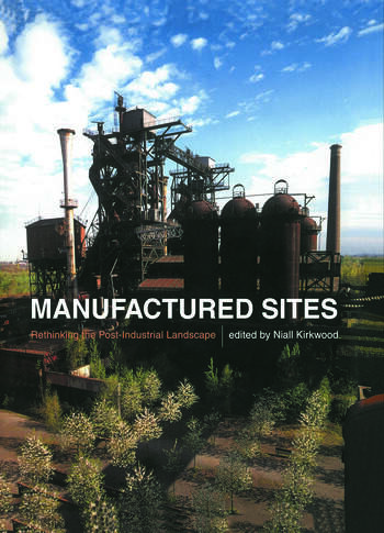 Manufactured Sites Rethinking the Post-Industrial Landscape book cover