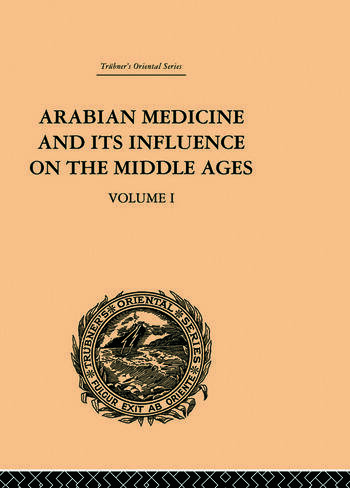 Arabian Medicine and its Influence on the Middle Ages: Volume I book cover