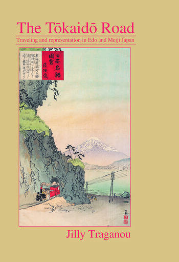 The Tôkaidô Road Travelling and Representation in Edo and Meiji Japan book cover