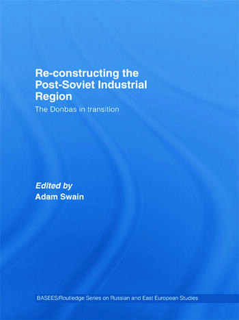 Re-Constructing the Post-Soviet Industrial Region The Donbas in Transition book cover
