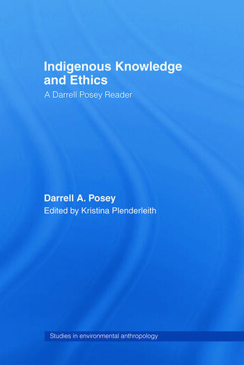 Indigenous Knowledge and Ethics A Darrell Posey Reader book cover