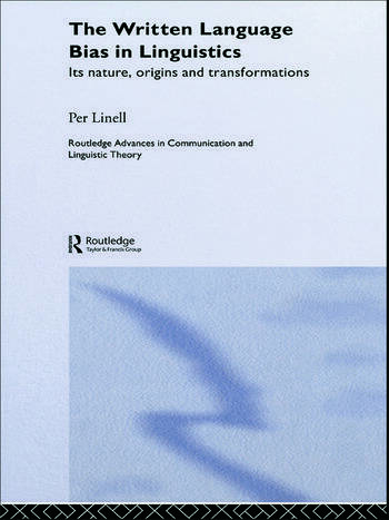 The Written Language Bias in Linguistics Its Nature, Origins and Transformations book cover