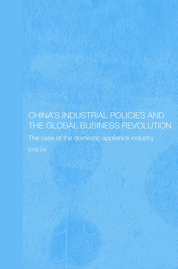China's Industrial Policies and the Global Business Revolution The Case of the Domestic Appliance Industry book cover
